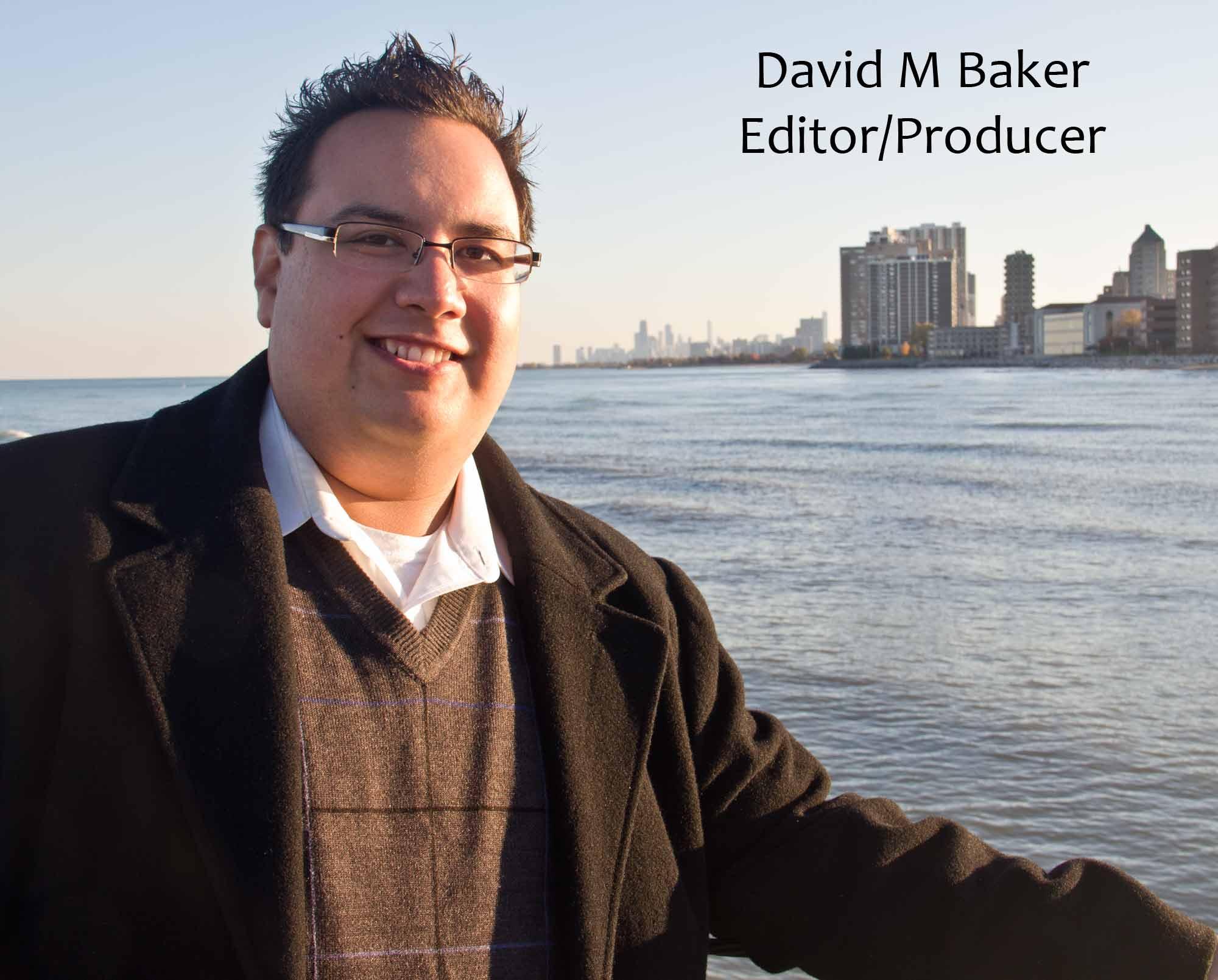 David M Baker: Editor & Producer