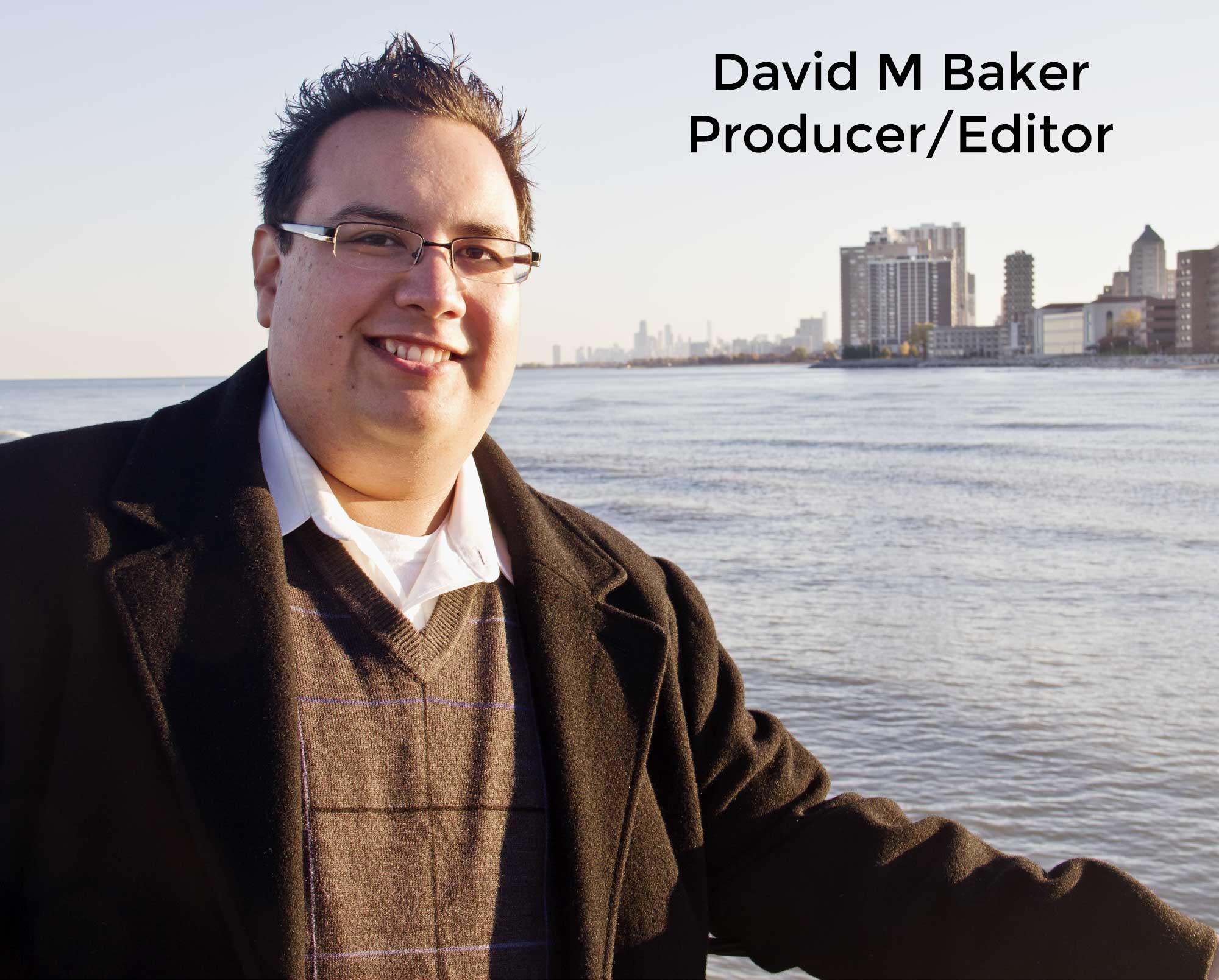 David M Baker - Producer/Editor